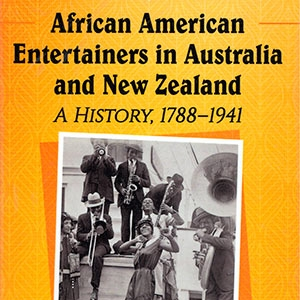 African American Entertainers in Australia and New Zealand: A history, 1788-1941: Book Review